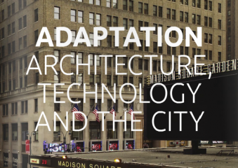 Adaptation: Architecture, Technology and the City